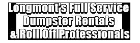 Longmont's Full Service Dumpster Rentals & Roll Off Professionals Logo
